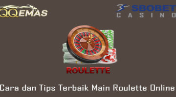 Cara dan Tips Terbaik Main Roulette Online