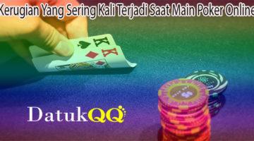 Kerugian Yang Sering Kali Terjadi Saat Main Poker Online