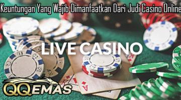 Keuntungan Yang Wajib Dimanfaatkan Dari Judi Casino Online