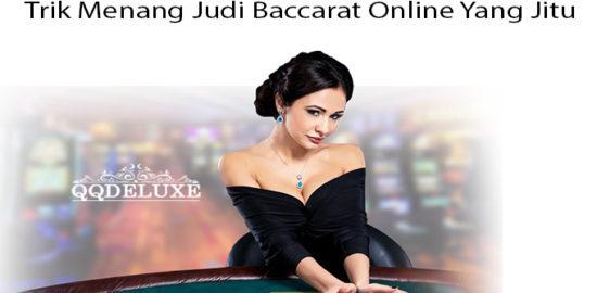 Trik Menang Judi Baccarat Online Yang Jitu