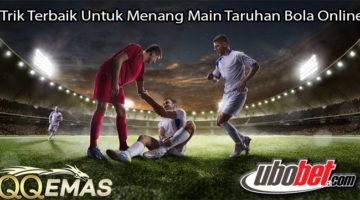 Trik Terbaik Untuk Menang Main Taruhan Bola Online