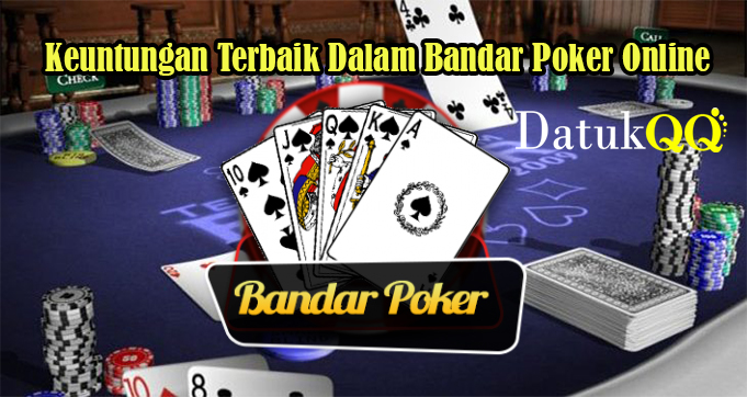 Keuntungan Terbaik Dalam Bandar Poker Online